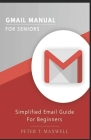 Gmail Manual for Seniors: Simplified Email Guide For Beginners Cover Image