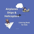 Airplanes, Ships and Helicopters: Coloring book for kids Cover Image