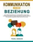 Kommunikation in der Beziehung: Wie wichtig Kommunikation ist, um Paarkonflikte zu lösen oder zu verhindern, das Vertrauen zu stärken und Ängste zu ve Cover Image
