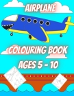 Airplane Colouring Book Ages 5 - 10 (40 pages): Airplane Colouring Fun for Children....Enter the world of flight and Travel the world (40 pages of Air Cover Image