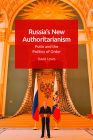 Russia's New Authoritarianism: Putin and the Politics of Order Cover Image
