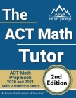 The ACT Math Tutor: ACT Math Prep Book 2020 and 2021 with 2 Practice Tests [2nd Edition] Cover Image