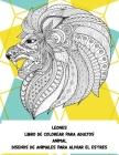Libro de colorear para adultos - Diseños de animales para aliviar el estrés - Animal - Leones Cover Image