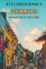 An A To Z Guidebook On Moving To Mexico: Helpful Advice And Tips To Move To Merida: Mexican Travel Cover Image