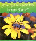 Por Que las Plantas Tienen Flores? = Why Do Plants Have Flowers? Cover Image