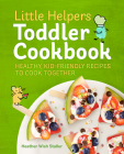 Little Helpers Toddler Cookbook: Healthy, Kid-Friendly Recipes to Cook Together Cover Image