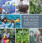 Rooted in the Hood: An Intimate Portrait of New York City's Community Gardens Cover Image