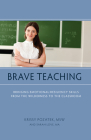 Brave Teaching: Bringing Emotional-Resiliency Skills from the Wilderness to the Classroom Cover Image