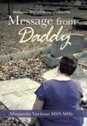 Message from Daddy: Healing Your Heart After the Loss of a Loved One Cover Image