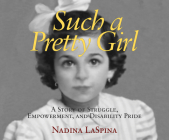 Such a Pretty Girl: A Story of Struggle, Empowerment, and Disability Pride Cover Image
