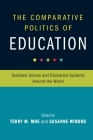 The Comparative Politics of Education: Teachers Unions and Education Systems Around the World Cover Image