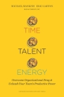 Time, Talent, Energy: Overcome Organizational Drag and Unleash Your Team's Productive Power Cover Image