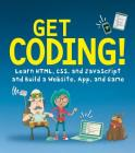 Get Coding!: Learn HTML, CSS & JavaScript & Build a Website, App & Game Cover Image