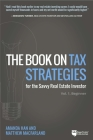 The Book on Tax Strategies for the Savvy Real Estate Investor: Powerful Techniques Anyone Can Use to Deduct More, Invest Smarter, and Pay Far Less to Cover Image