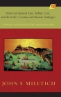 Medieval Spanish Epic, Ballad, Lyric, and the Serbo-Croatian and Russian Analogies: A Typology and Æsthetics of Oral and Related Forms (Estudios de Literatura Medieval John E. Keller #16) Cover Image