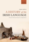 A History of the Irish Language: From the Norman Invasion to Independence Cover Image