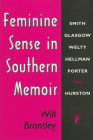 Feminine Sense in Southern Memoir: Smith, Glasgow, Welty, Hellman, Porter, and Hurston Cover Image