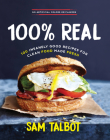 100% Real: 100 Insanely Good Recipes for Clean Food Made Fresh Cover Image