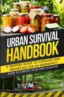 Urban Survival Handbook: A Prepper's Guide To Canning And Preserving For An Emergency Cover Image