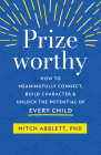 Prizeworthy: How to Meaningfully Connect, Build Character, and Unlock the Potential of Every Child Cover Image