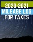 2020-2021 Mileage Log For Taxes: 2020-2021 Mileage Log For Taxes, Gas Mileage Log Book Tracker Cover Image