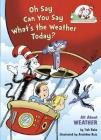 Oh Say Can You Say What's the Weather Today?: All About Weather (Cat in the Hat's Learning Library) Cover Image