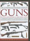 The Ultimate Illustrated Guide to Guns, Pistols, Revolvers & Machine Guns: A Comprehensive Chronology of Firearms with Full Technical Specifications, Cover Image