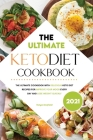 Ultimate Keto Diet Cookbook 2021: The Ultimate Cookbook with Delicious Keto Diet Recipes for Improve Your Mood Every Day and Lose Weight Quickly Cover Image