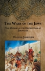 The Wars of the Jews: The History of the Destruction of Jerusalem Cover Image