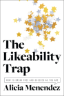 The Likeability Trap: How to Break Free and Succeed as You Are Cover Image