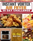 Instant Vortex Air Fryer 30 Day Challenge: Effortless Instant Vortex Air Fryer Oven Recipes for Beginners and Advanced Users. ( 30-Day Meal Plan ) Cover Image