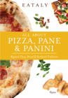 Eataly: All About Pizza, Pane & Panini: Regional Pizza, Bread & Sandwich Traditions Cover Image