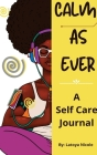 Calm as Ever: Black Women Self Care Journal (90 Days) of Gratitude and Self Love Cover Image