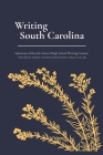 Writing South Carolina: Selections of the 6th Annual High School Writing Contest Cover Image