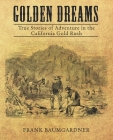 Golden Dreams: True Stories of Adventure in the California Gold Rush Cover Image