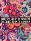 Everyday Color By Numbers Coloring Book of Mandala: Adult Coloring Book 100 Mandala Images Stress Management Coloring Book For Relaxation, Meditation, Cover Image