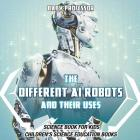 The Different AI Robots and Their Uses - Science Book for Kids Children's Science Education Books Cover Image