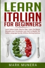 Learn Italian For Beginners: Learn Italian Guide Step By Step: Learn the bases, Broaden Your Vocabulary and start to Master the Italian Language Qu Cover Image