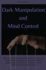 Dark Manipulation and Mind Control: Effective Emotional Manipulation, Mind Control, and Brainwashing Techniques to Hone your Ability to Analyze People Cover Image