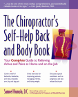 The Chiropractor's Self-Help Back and Body Book: Your Complete Guide to Relieving Aches and Pains at Home and on the Job Cover Image