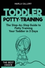 Toddler Potty-Training: The Step-by-Step Guide to Potty Training Your Toddler in 3 Days Cover Image