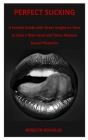 Perfect Sucking: A Female Guide with Great Insight on How to Give a Man Head and Other Related Sexual Pleasures Cover Image