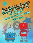 Robot Coloring And Activity Book For Kids: For Boys And Girls, Pages With Mazes. Sudoku And Word Searches Cover Image