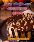 Easy Chocolate Cheesecake Recipe: 150 recipe Delicious and Easy The Ultimate Practical Guide Easy bakes Recipes From Around The World easy chocolate c Cover Image