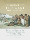 Chronicling the West for Harper's, Volume 12: Coast to Coast with Frenzeny & Tavernier in 1873-1874 Cover Image