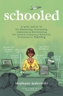 Schooled: A Love Letter to the Exhausting, Infuriating, Occasionally Excruciating Yet Somehow Completely Wonderful Profession of Teaching Cover Image