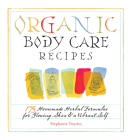 Organic Body Care Recipes: 175 Homeade Herbal Formulas for Glowing Skin & a Vibrant Self Cover Image