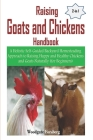 Raising Goats and Chickens Handbook: A Holistic Self-Guided Backyard Homesteading Approach to Raising Happy and Healthy Chickens and Goats Naturally ( Cover Image