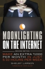 Moonlighting on the Internet: Make an Extra $1000 Per Month in Just 5-10 Hours Per Week Cover Image