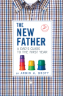 The New Father: A Dad's Guide to the First Year Cover Image